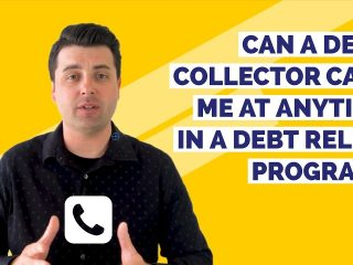 Can A Debt Collector Call Me Anytime in a Debt Relief or Debt Settlement Program?