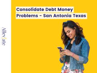 Debt Consolidation San Antonio Texas - Consolidate Debt Money Problems